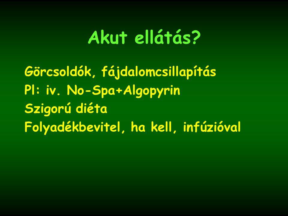 Akut ellátás Görcsoldók, fájdalomcsillapítás Pl: iv. No-Spa+Algopyrin