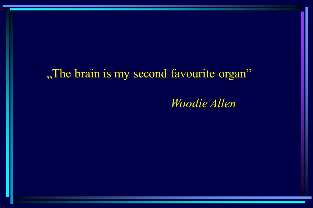 """The brain is my second favourite organ"