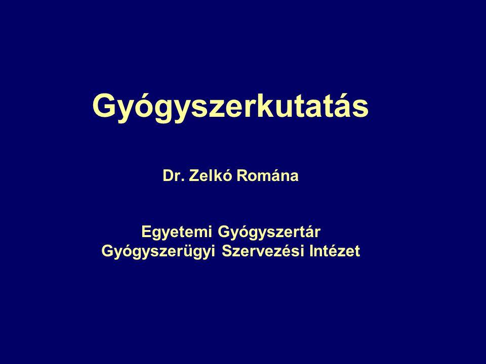 Gyógyszerkutatás Dr. Zelkó Romána Egyetemi Gyógyszertár Gyógyszerügyi Szervezési Intézet