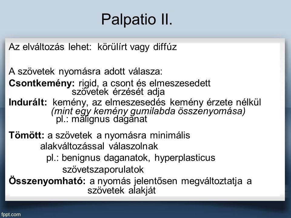 Palpatio II. Az elváltozás lehet: körülírt vagy diffúz