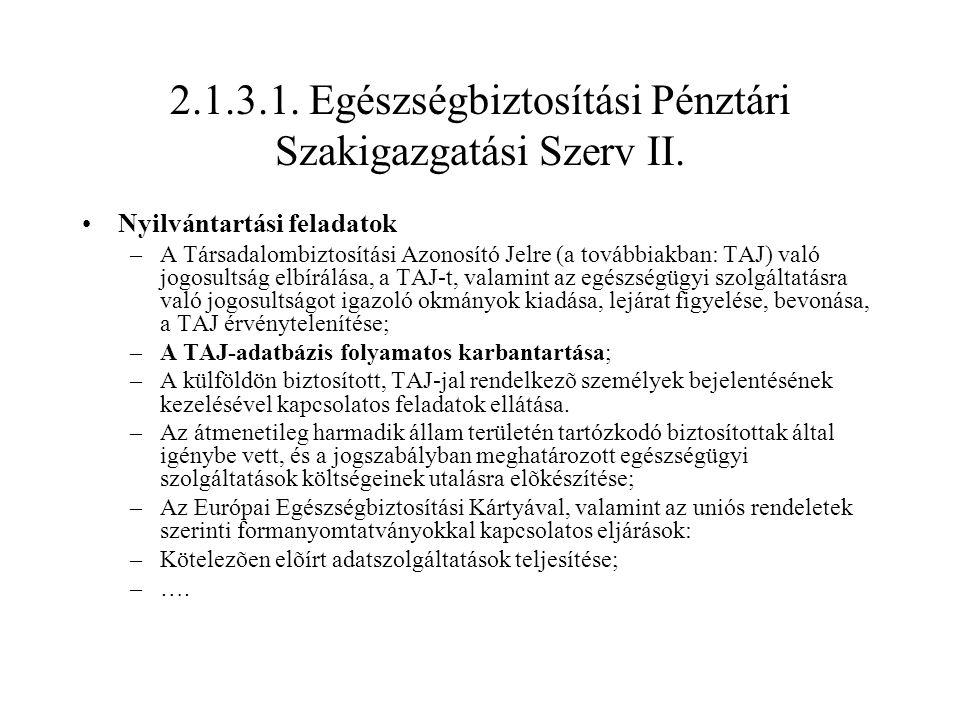 2.1.3.1. Egészségbiztosítási Pénztári Szakigazgatási Szerv II.