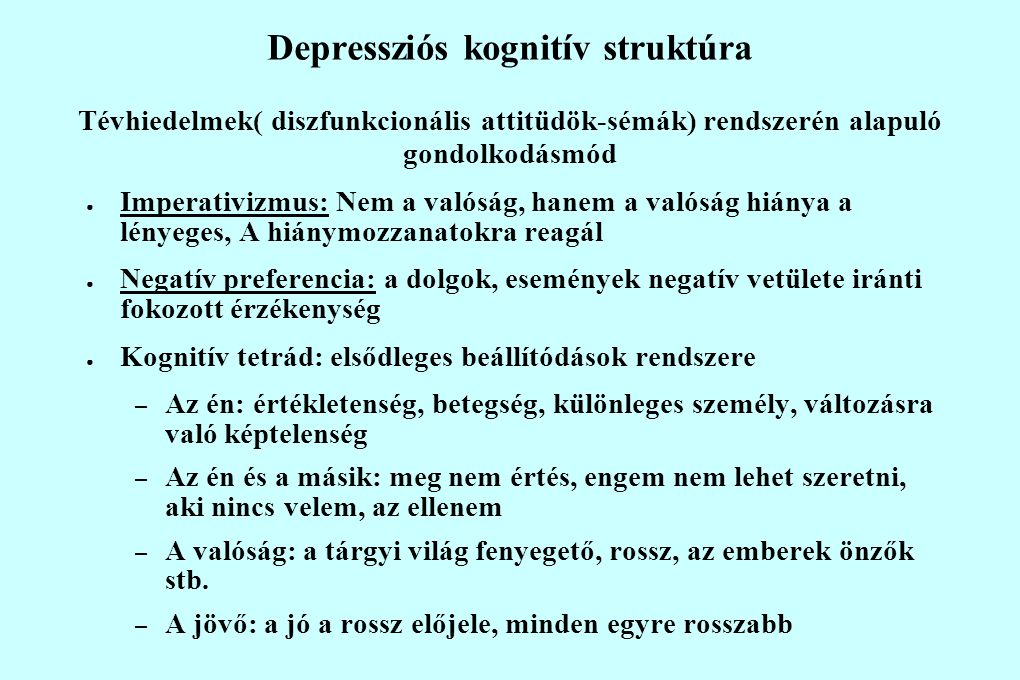 Depressziós kognitív struktúra Tévhiedelmek( diszfunkcionális attitüdök-sémák) rendszerén alapuló gondolkodásmód