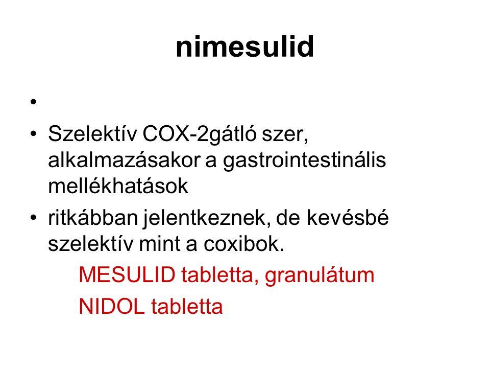 nimesulid Szelektív COX-2gátló szer, alkalmazásakor a gastrointestinális mellékhatások. ritkábban jelentkeznek, de kevésbé szelektív mint a coxibok.