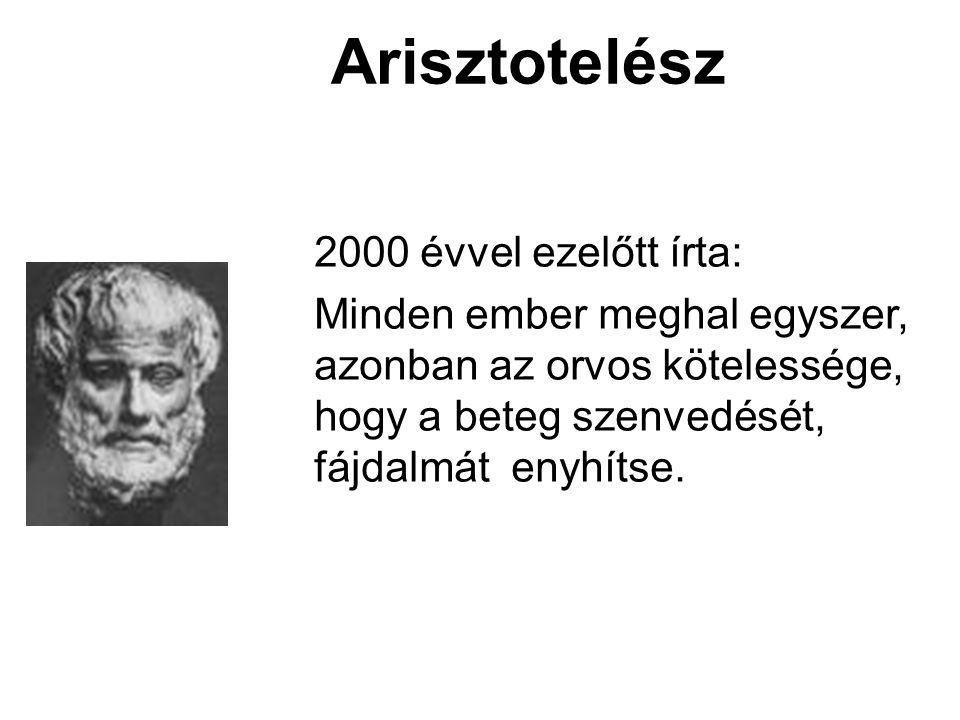 Arisztotelész 2000 évvel ezelőtt írta: Minden ember meghal egyszer, azonban az orvos kötelessége, hogy a beteg szenvedését, fájdalmát enyhítse.