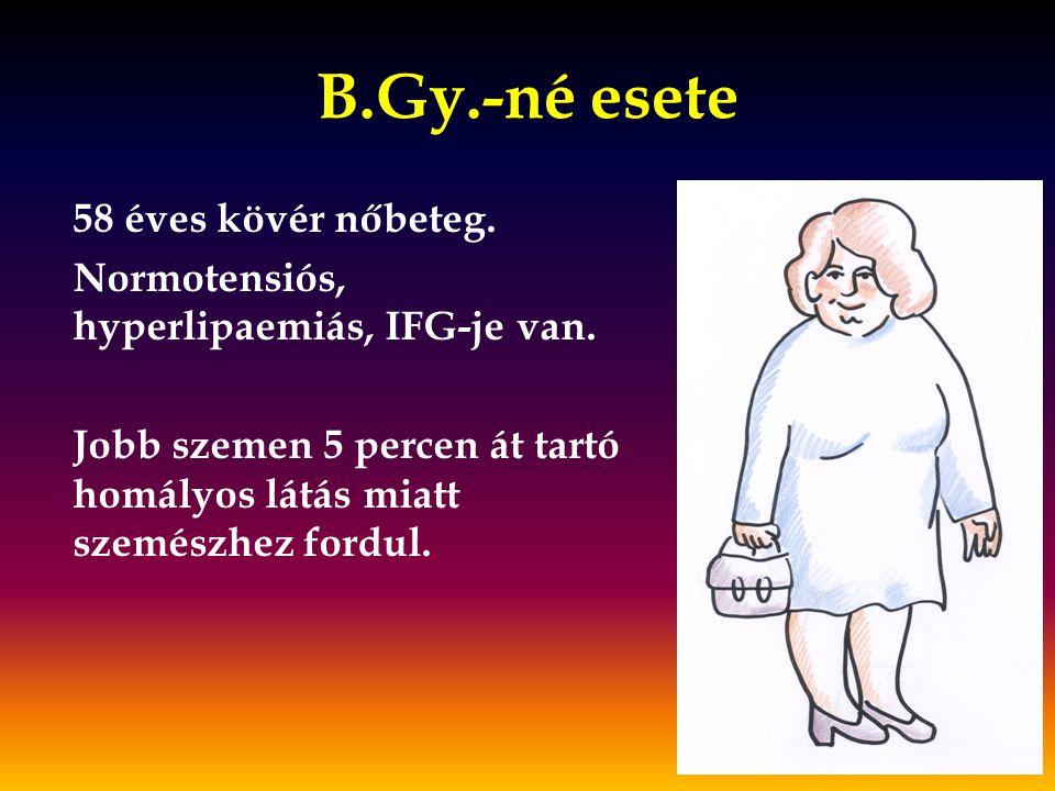 B.Gy.-né esete 58 éves kövér nőbeteg.