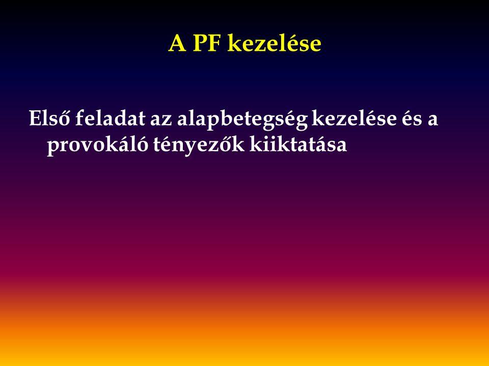 A PF kezelése Első feladat az alapbetegség kezelése és a provokáló tényezők kiiktatása