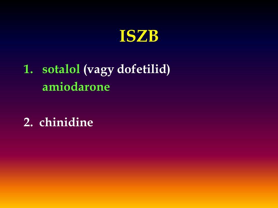 ISZB sotalol (vagy dofetilid) amiodarone 2. chinidine