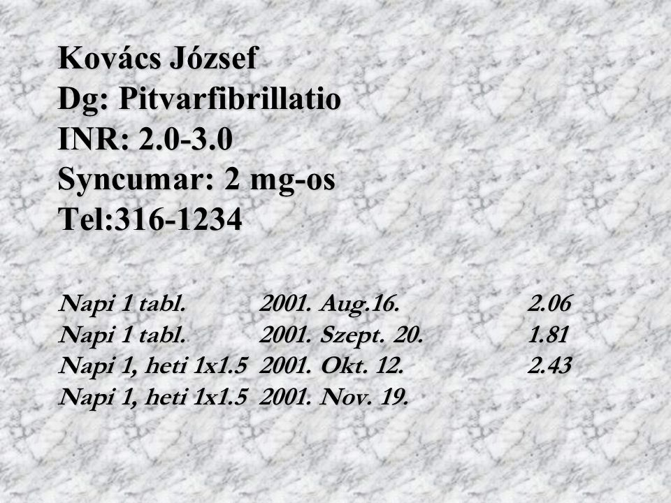 Kovács József Dg: Pitvarfibrillatio INR: 2. 0-3