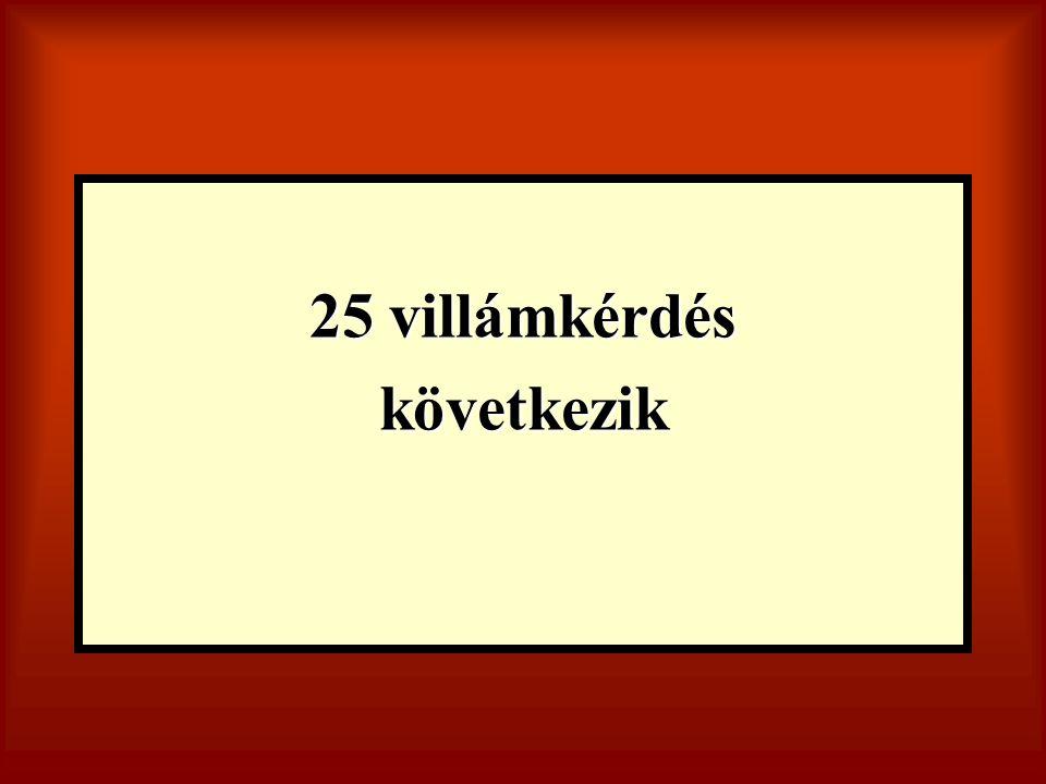 25 villámkérdés következik