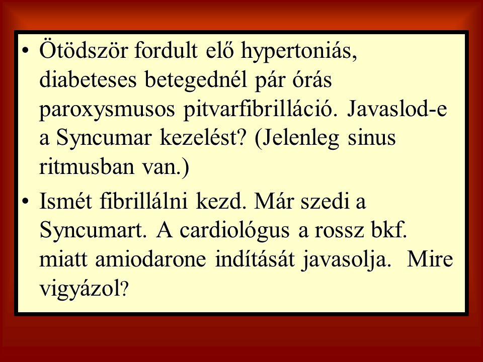 Ötödször fordult elő hypertoniás, diabeteses betegednél pár órás paroxysmusos pitvarfibrilláció. Javaslod-e a Syncumar kezelést (Jelenleg sinus ritmusban van.)