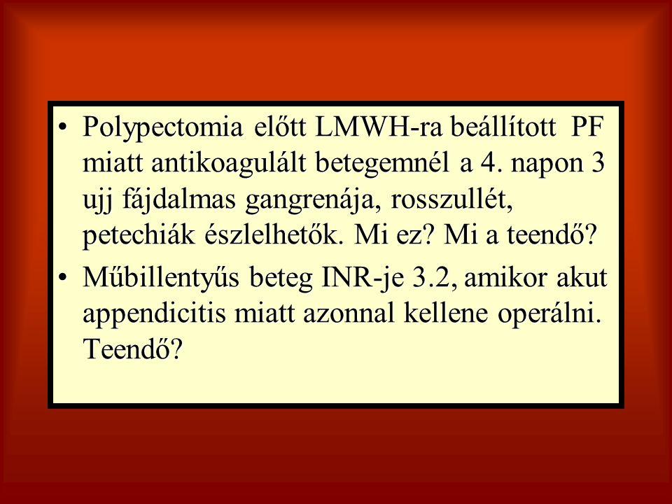 Polypectomia előtt LMWH-ra beállított PF miatt antikoagulált betegemnél a 4. napon 3 ujj fájdalmas gangrenája, rosszullét, petechiák észlelhetők. Mi ez Mi a teendő