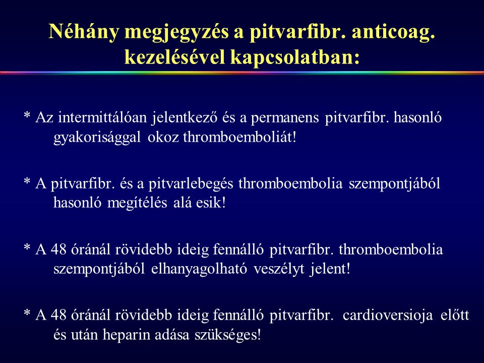 Néhány megjegyzés a pitvarfibr. anticoag. kezelésével kapcsolatban: