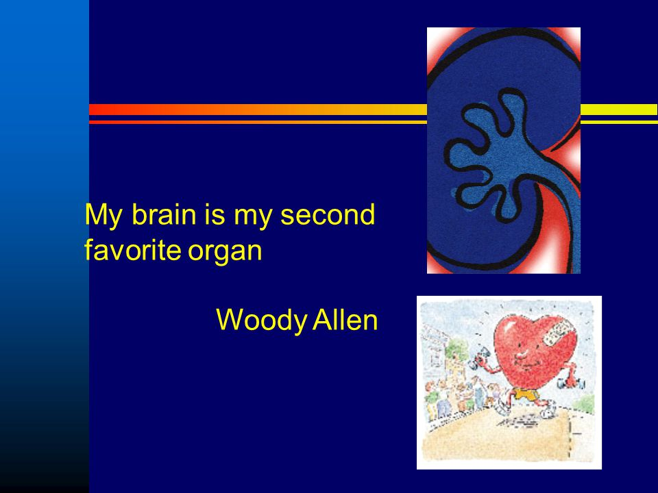 My brain is my second favorite organ Woody Allen