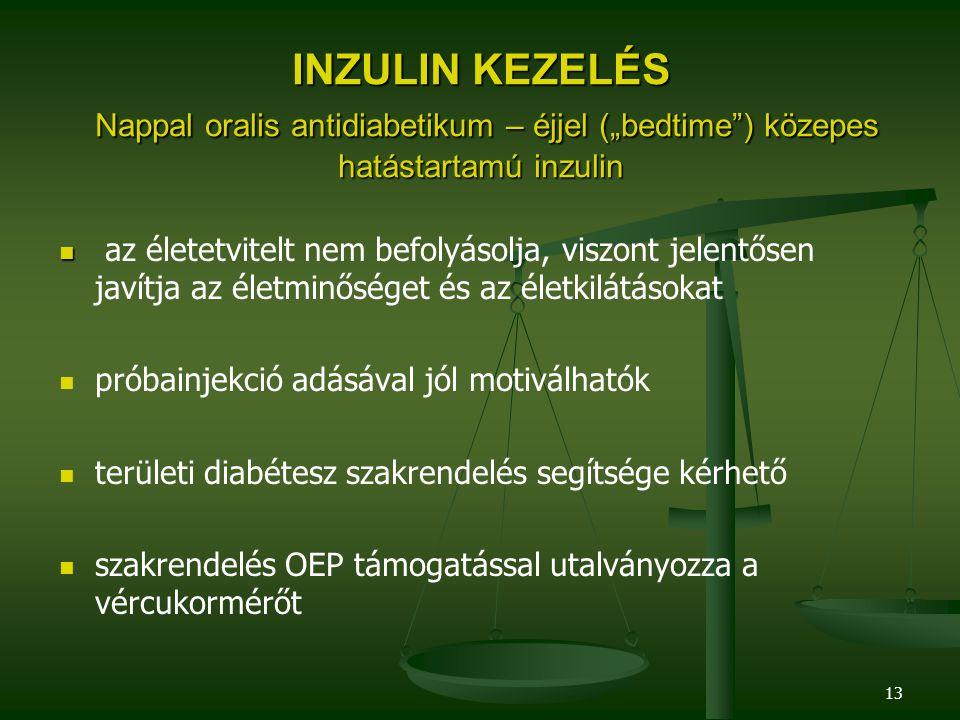 """INZULIN KEZELÉS Nappal oralis antidiabetikum – éjjel (""""bedtime ) közepes hatástartamú inzulin"""