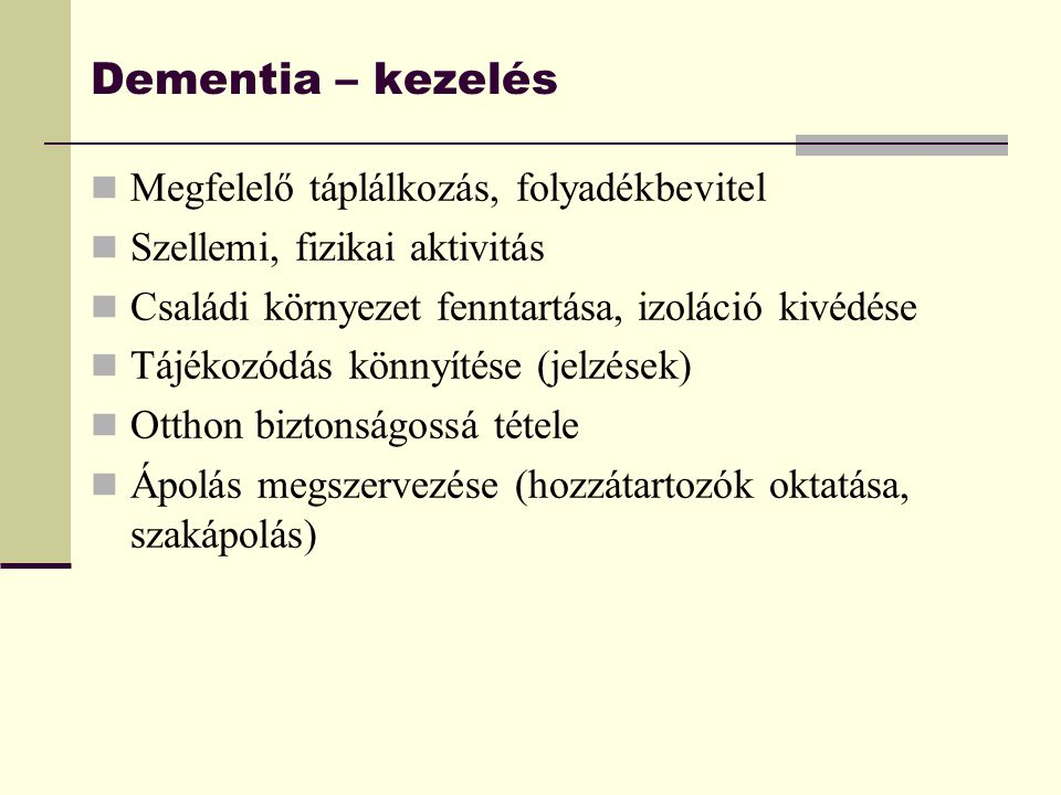 Dementia – kezelés Megfelelő táplálkozás, folyadékbevitel