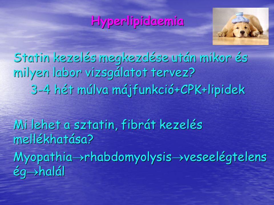 Hyperlipidaemia Statin kezelés megkezdése után mikor és milyen labor vizsgálatot tervez 3-4 hét múlva májfunkció+CPK+lipidek.