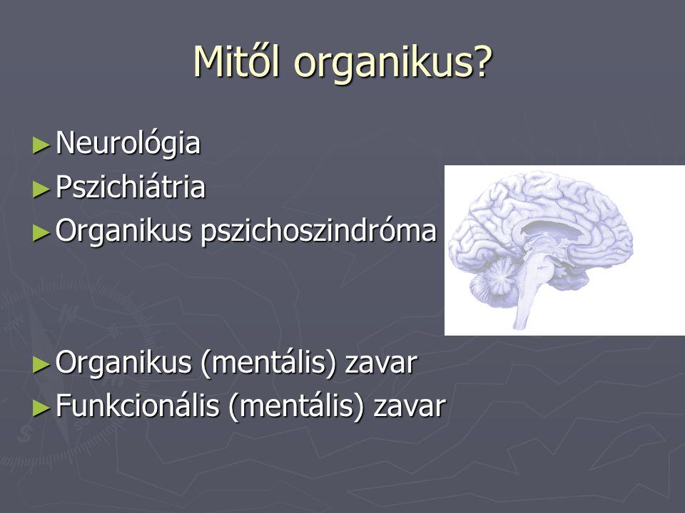 Mitől organikus Neurológia Pszichiátria Organikus pszichoszindróma