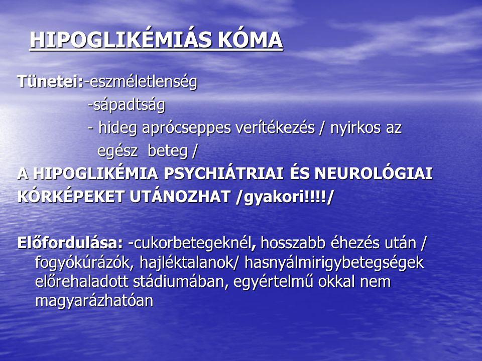 HIPOGLIKÉMIÁS KÓMA Tünetei:-eszméletlenség -sápadtság