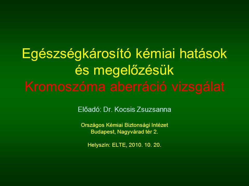 Egészségkárosító kémiai hatások és megelőzésük Kromoszóma aberráció vizsgálat