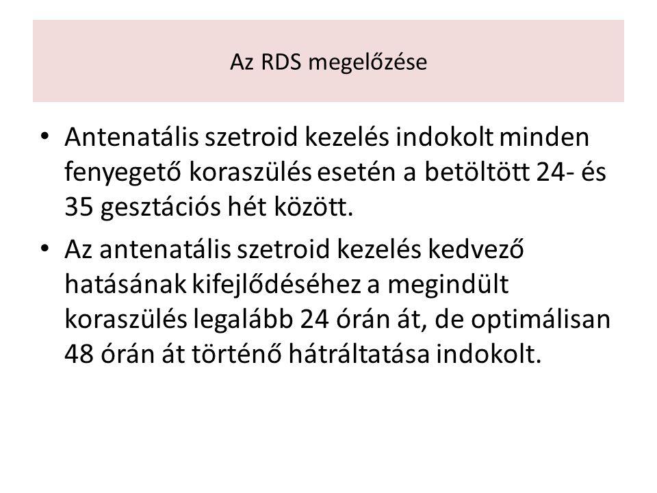 Az RDS megelőzése Antenatális szetroid kezelés indokolt minden fenyegető koraszülés esetén a betöltött 24- és 35 gesztációs hét között.