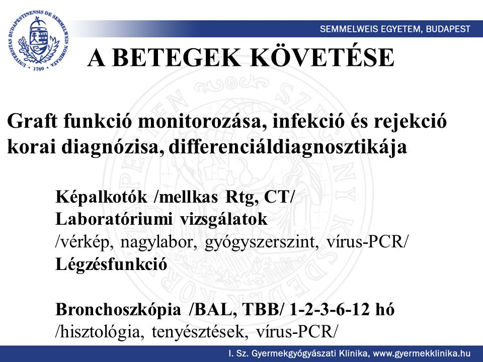 A BETEGEK KÖVETÉSE Graft funkció monitorozása, infekció és rejekció