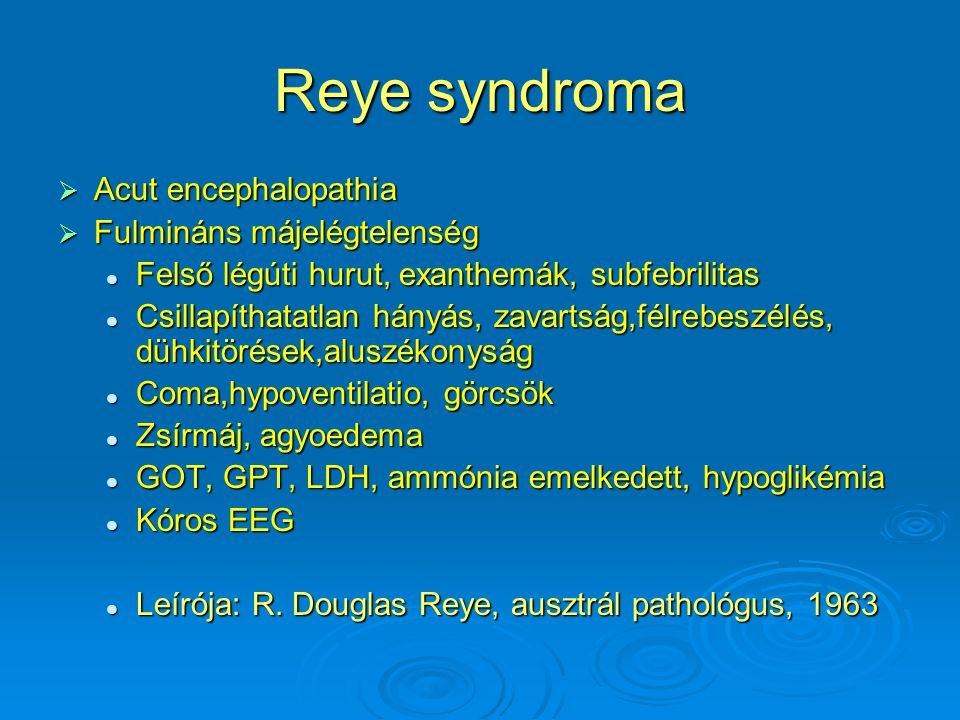 Reye syndroma Acut encephalopathia Fulmináns májelégtelenség