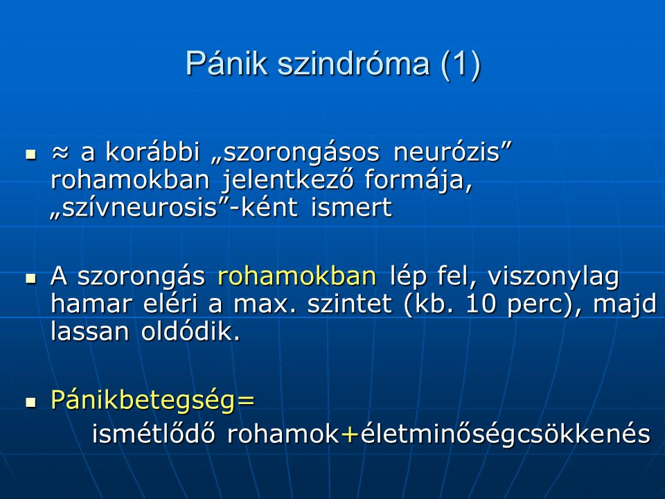 """Pánik szindróma (1) ≈ a korábbi """"szorongásos neurózis rohamokban jelentkező formája, """"szívneurosis -ként ismert."""
