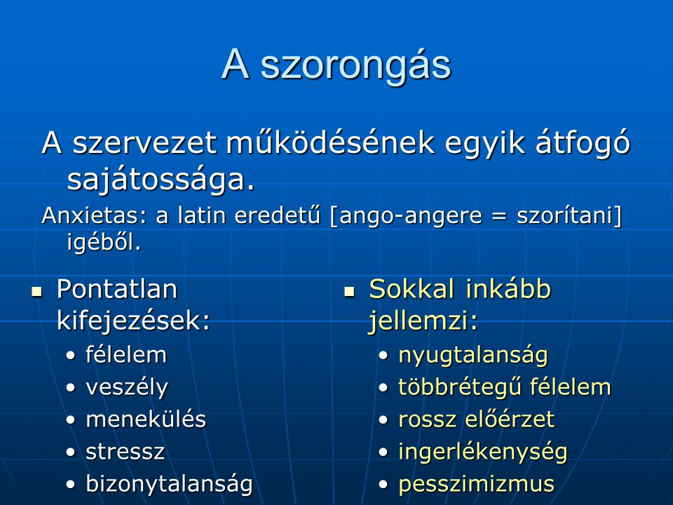 A szorongás A szervezet működésének egyik átfogó sajátossága.