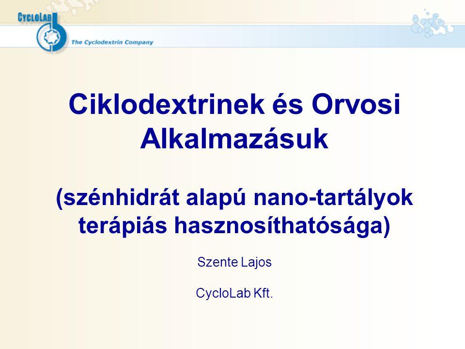 Ciklodextrinek és Orvosi Alkalmazásuk (szénhidrát alapú nano-tartályok terápiás hasznosíthatósága) Szente Lajos CycloLab Kft.