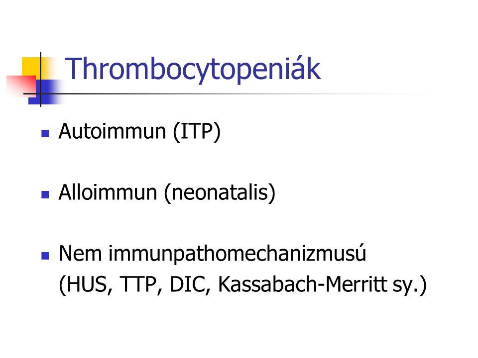 Thrombocytopeniák Autoimmun (ITP) Alloimmun (neonatalis)