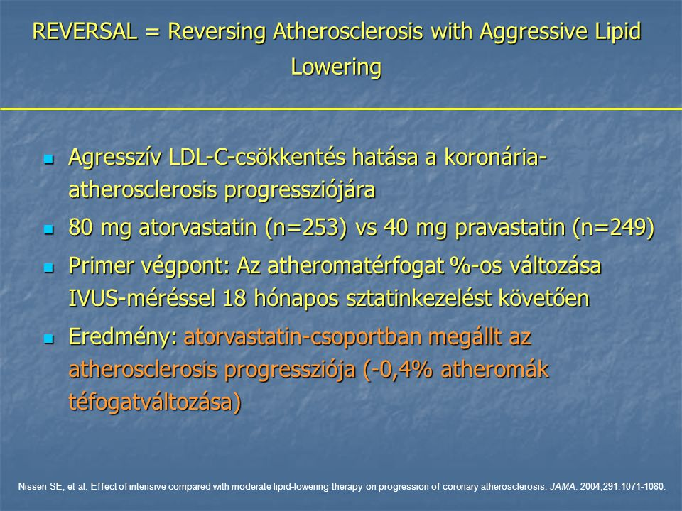 REVERSAL = Reversing Atherosclerosis with Aggressive Lipid Lowering