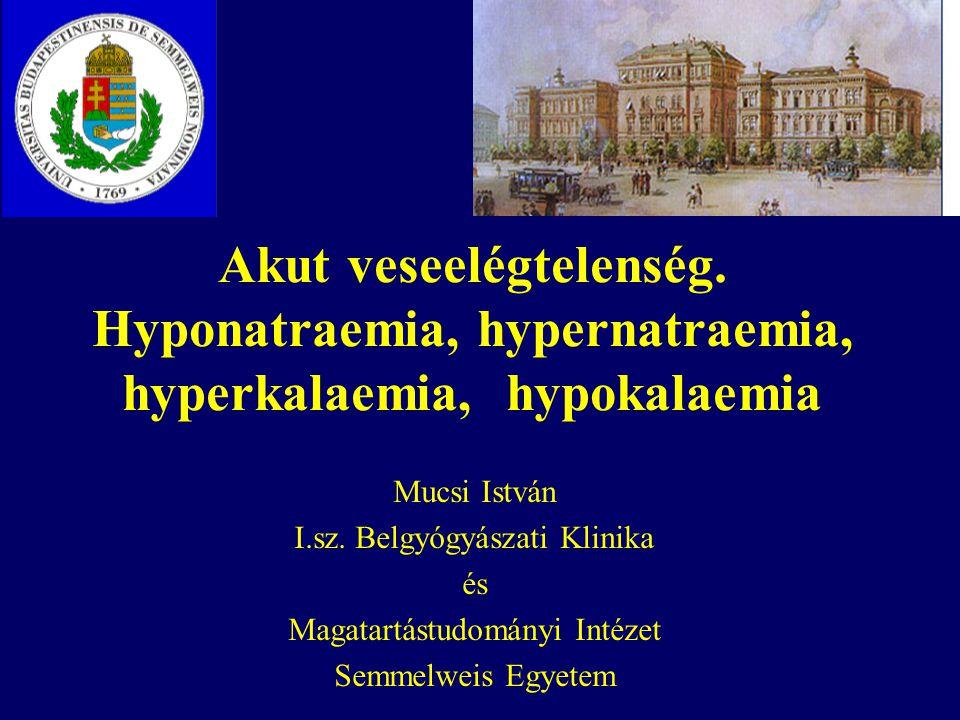 Akut veseelégtelenség. Hyponatraemia, hypernatraemia, hyperkalaemia,