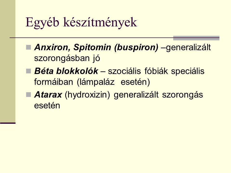 Egyéb készítmények Anxiron, Spitomin (buspiron) –generalizált szorongásban jó.