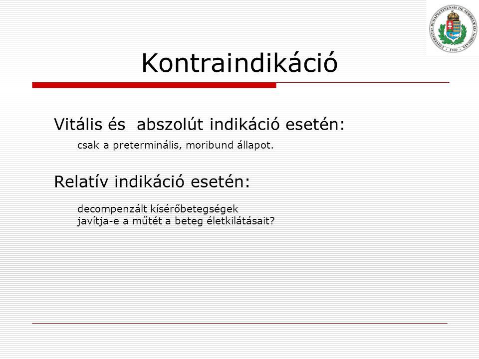 Kontraindikáció Vitális és abszolút indikáció esetén: