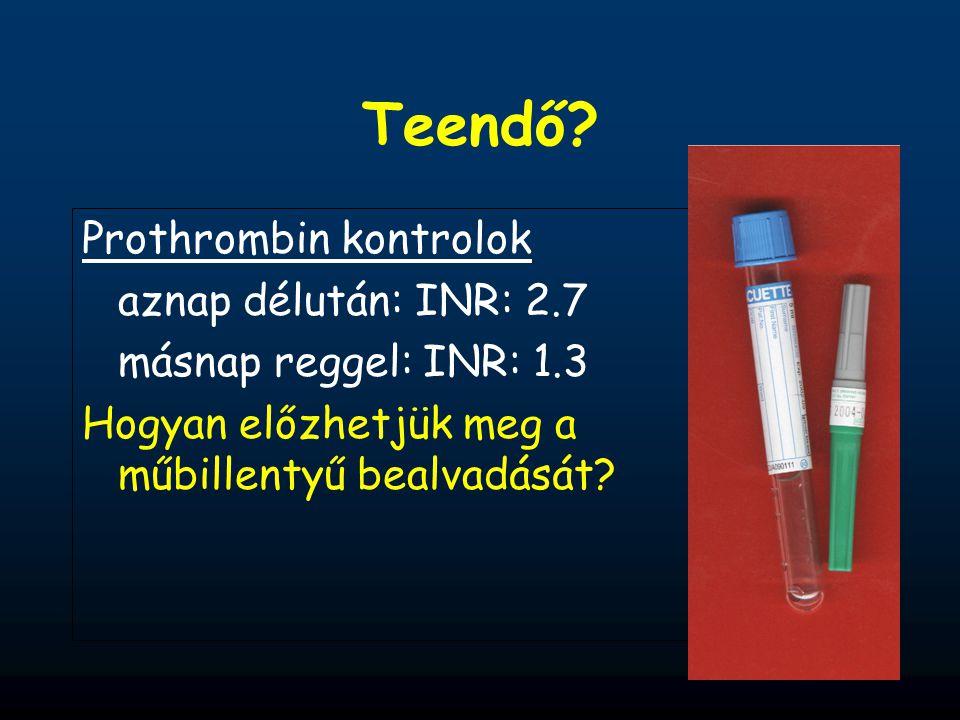 Teendő Prothrombin kontrolok aznap délután: INR: 2.7