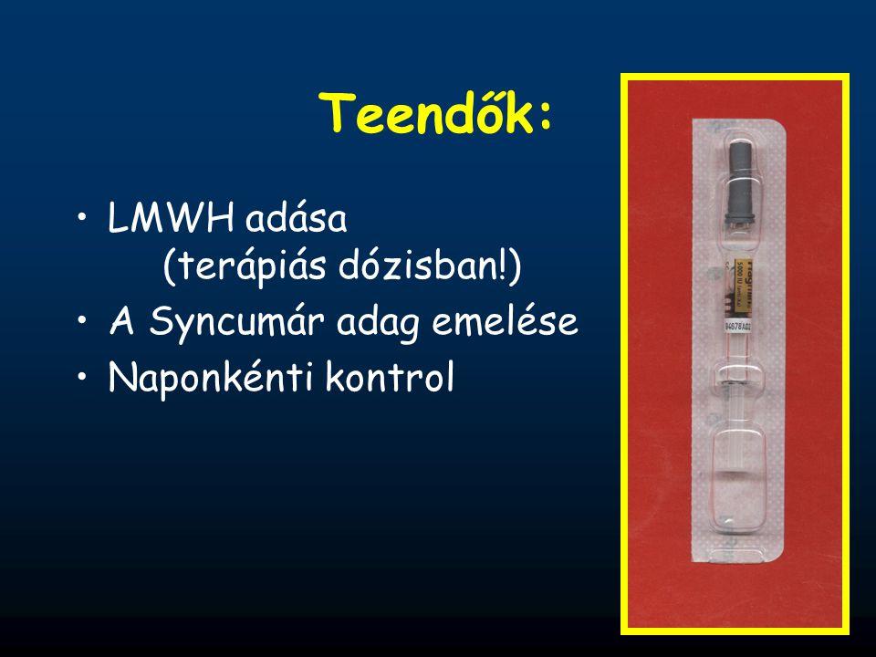Teendők: LMWH adása (terápiás dózisban!) A Syncumár adag emelése