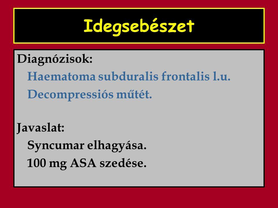 Idegsebészet Diagnózisok: Haematoma subduralis frontalis l.u.