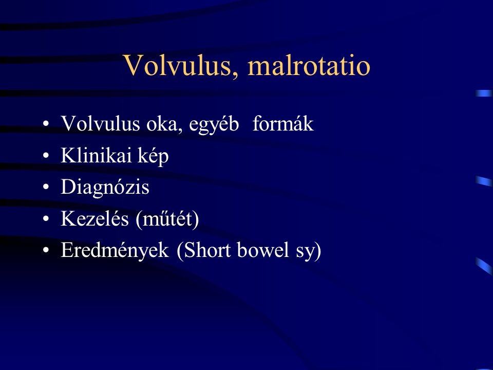 Volvulus, malrotatio Volvulus oka, egyéb formák Klinikai kép Diagnózis