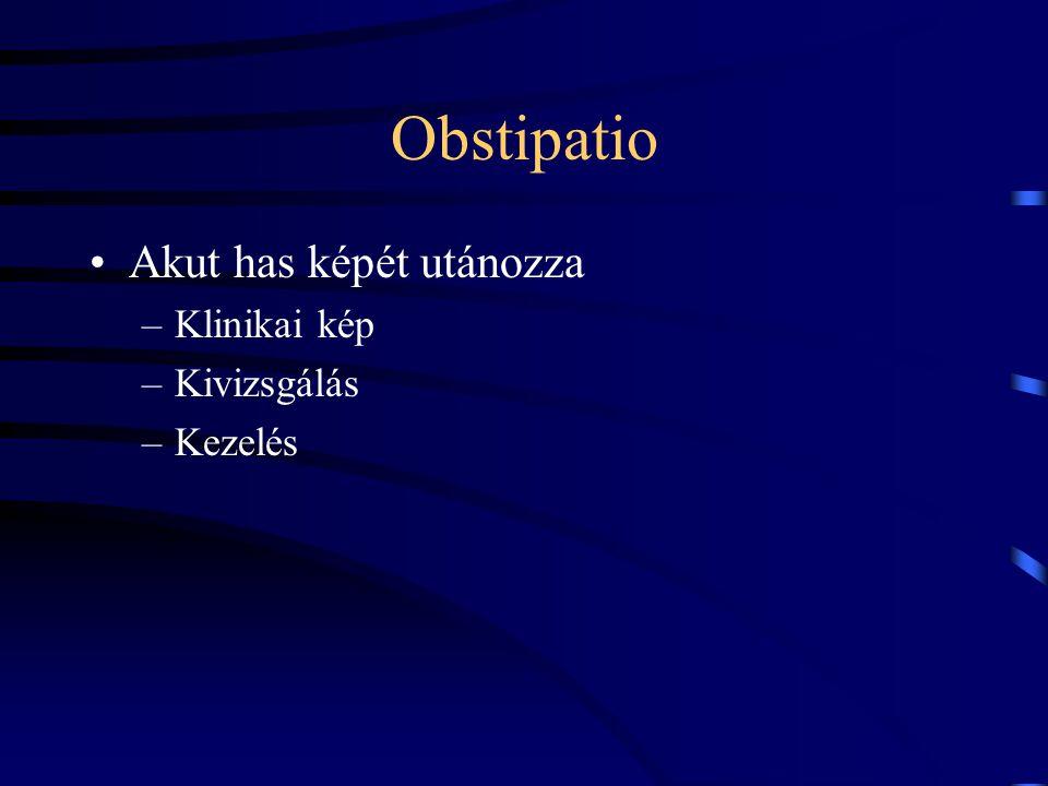 Obstipatio Akut has képét utánozza Klinikai kép Kivizsgálás Kezelés