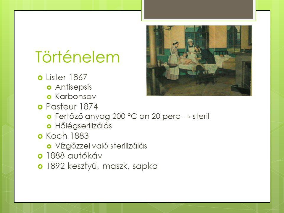 Történelem Lister 1867 Pasteur 1874 Koch 1883 1888 autókáv