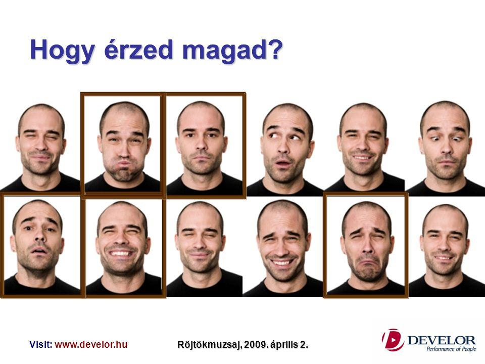 Hogy érzed magad Visit: www.develor.hu Röjtökmuzsaj, 2009. április 2.