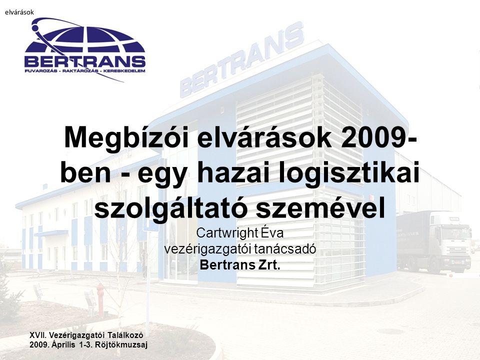 elvárások elvárások. Megbízói elvárások 2009-ben - egy hazai logisztikai szolgáltató szemével Cartwright Éva vezérigazgatói tanácsadó Bertrans Zrt.