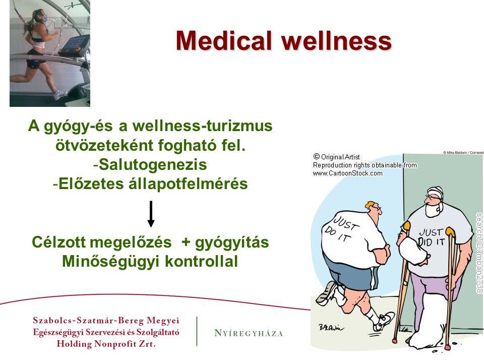 Medical wellness A gyógy-és a wellness-turizmus ötvözeteként fogható fel. Salutogenezis. Előzetes állapotfelmérés.
