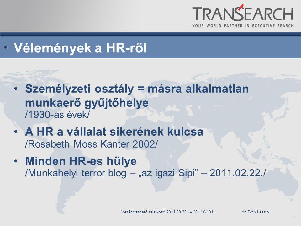 Vélemények a HR-ről Személyzeti osztály = másra alkalmatlan munkaerő gyűjtőhelye. /1930-as évek/ A HR a vállalat sikerének kulcsa.