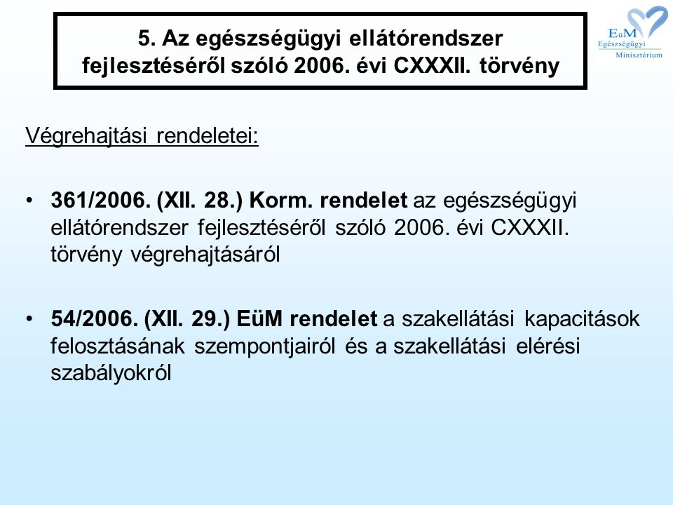 5. Az egészségügyi ellátórendszer fejlesztéséről szóló 2006. évi CXXXII. törvény