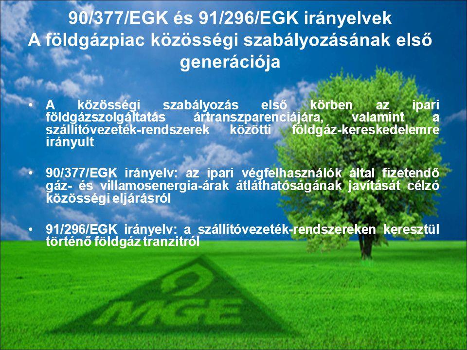 90/377/EGK és 91/296/EGK irányelvek A földgázpiac közösségi szabályozásának első generációja