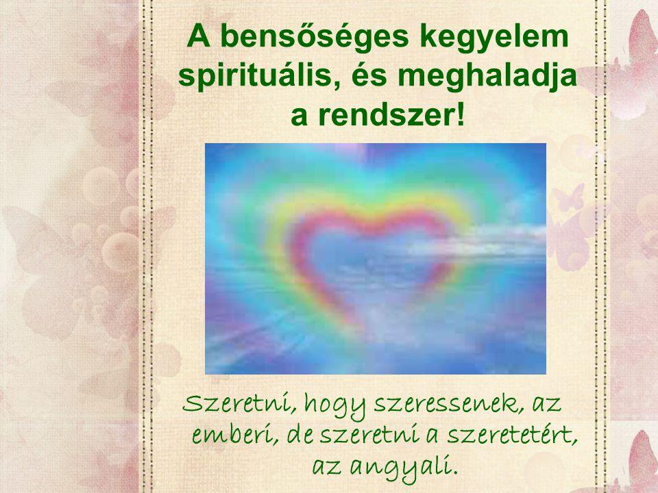 A bensőséges kegyelem spirituális, és meghaladja a rendszer!