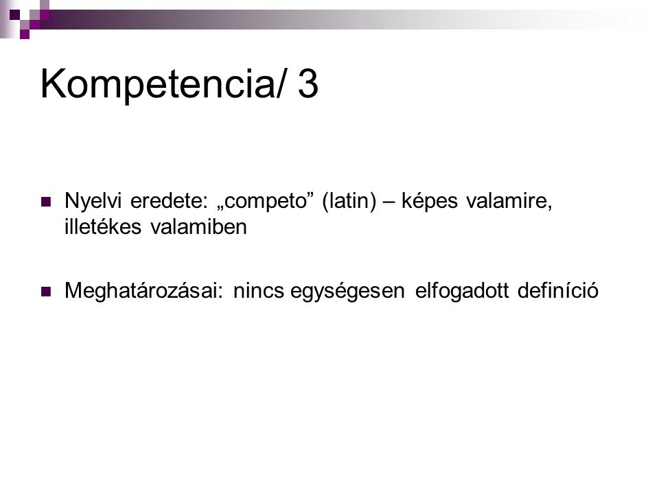 "Kompetencia/ 3 Nyelvi eredete: ""competo (latin) – képes valamire, illetékes valamiben."