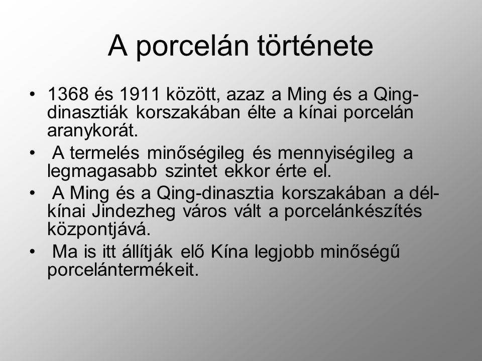 A porcelán története 1368 és 1911 között, azaz a Ming és a Qing-dinasztiák korszakában élte a kínai porcelán aranykorát.