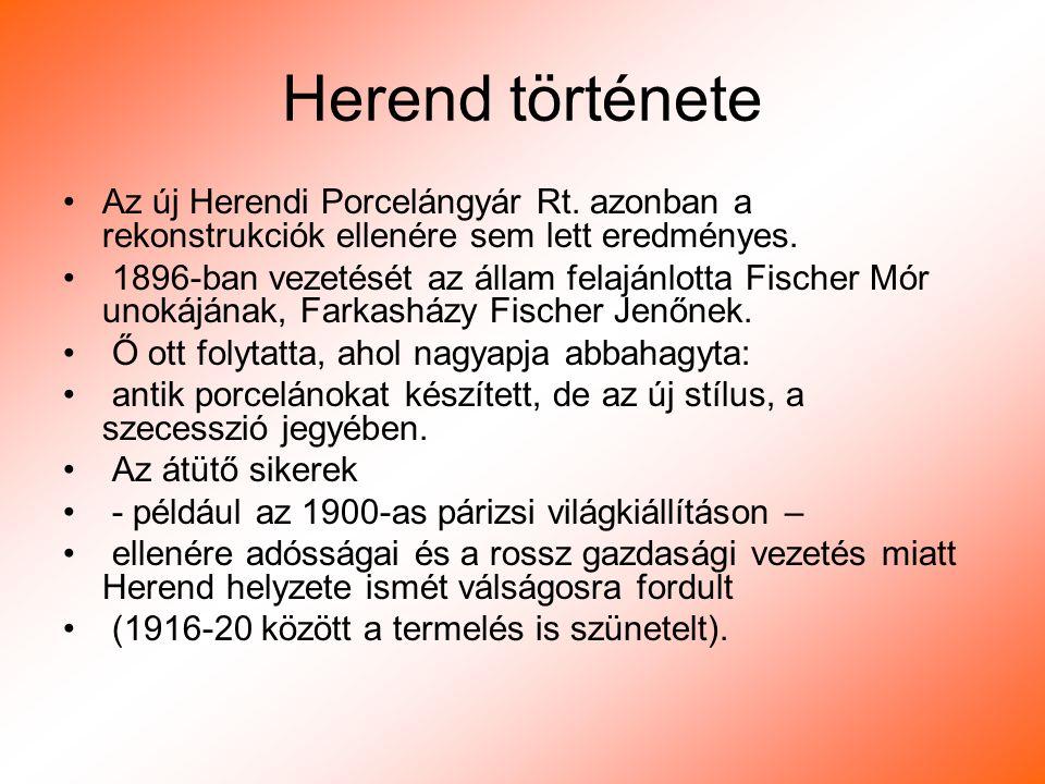 Herend története Az új Herendi Porcelángyár Rt. azonban a rekonstrukciók ellenére sem lett eredményes.